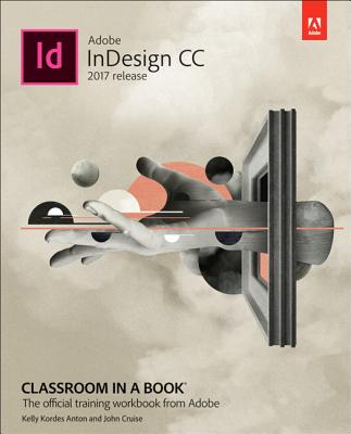 9780134664095 adobe indesign cc classroom in a book 2017 release adobe indesign cc classroom in a book 2017 release anton kelly kordes fandeluxe Image collections