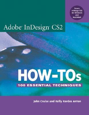 Adobe Indesign CS2 How-Tos: 100 Essential Techniques - Cruise, John