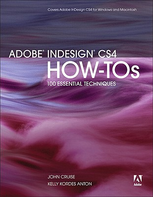 Adobe InDesign CS4 How-Tos: 100 Essential Techniques - Cruise, John