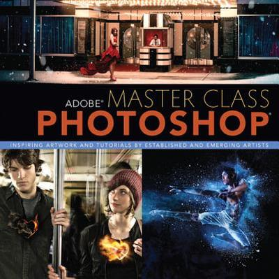 Adobe Master Class: Photoshop Inspiring artwork and tutorials by established and emerging artists - Perello, Ibarionex