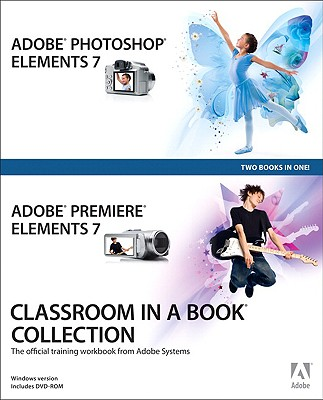 Adobe Photoshop Elements 7 and Adobe Premiere Elements 7 Classroom in a Book Collection: The Official Training Workbook from Adobe Systems - Adobe Press (Creator)