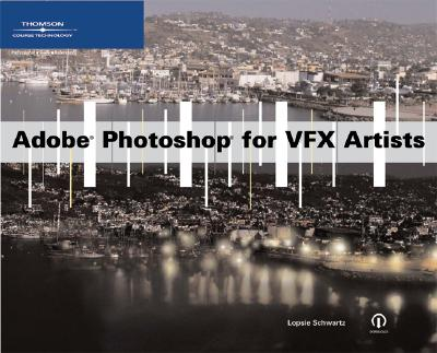 Adobe Photoshop for VFX Artists - Schwartz, Lopsie