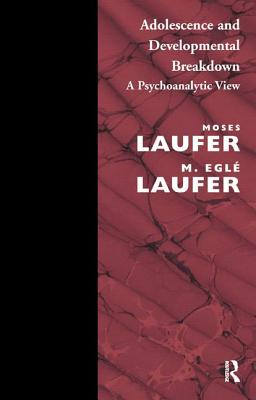 Adolescence & Developmental Breakdown: A Psychoanalytic View - Laufer, Moses, and Laufer, M Egle