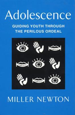 Adolescence: Guiding Youth Through the Perilous Ordeal - Newton, Miller