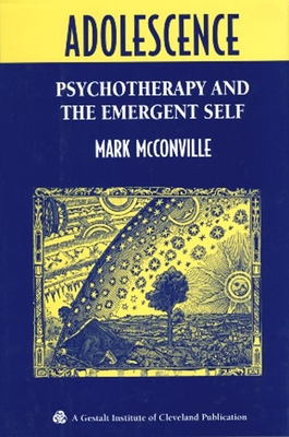 Adolescence: Psychotherapy and the Emergent Self - McConville, Mark