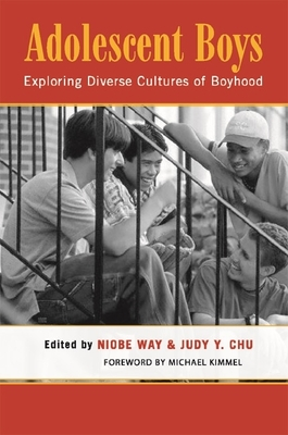 Adolescent Boys: Exploring Diverse Cultures of Boyhood - Kaplan, Gisela, and Chu, Judy Y (Editor), and Way, Niobe (Editor)