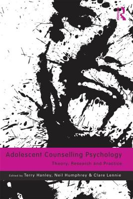 Adolescent Counselling Psychology: Theory, Research and Practice - Hanley, Terry (Editor), and Humphrey, Neil (Editor), and Lennie, Claire (Editor)