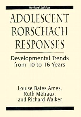 Adolescent Rorshach Responses Developmental Trends from Ten to Sixteen Years - Ames, Louise Bates