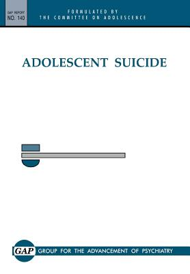 Adolescent Suicide - Group for the Advancement of Psychiatry, Dr.