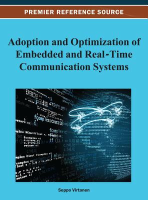 Adoption and Optimization of Embedded and Real-Time Communication Systems - Virtanen, Seppo (Editor)