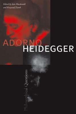 Adorno and Heidegger: Philosophical Questions - MacDonald, Iain (Editor), and Ziarek, Krzysztof (Editor)