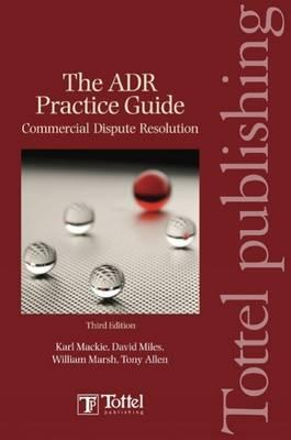 Adr Practice Guide: Commercial Dispute Resolution Third Edition - MacKie, Karl, and Miles, David, and Marsh, William