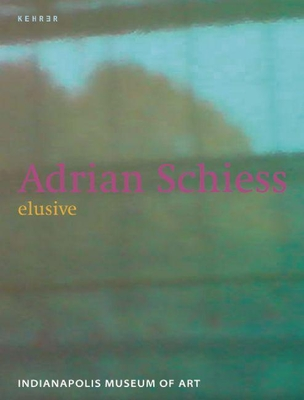 Adrian Schiess: Elusive - Uchill, Rebecca, and Schneider, Claire, and Schiess, Adrian (Designer)