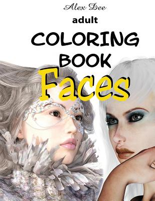 Adult Coloring Book - Faces: (portraits of Beautiful Women, Designs for Relaxation) - Dee, Alex