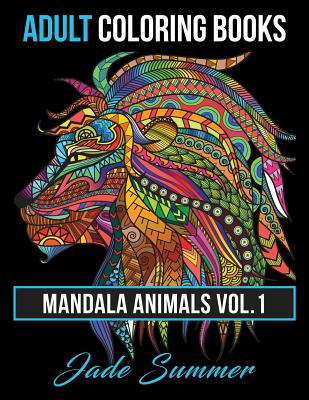 Adult Coloring Books: Animal Mandala Designs and Stress Relieving Patterns for Anger Release, Adult Relaxation, and Zen - Summer, Jade