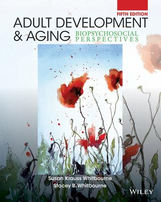 Adult Development and Aging: Biopsychosocial Perspectives - Whitbourne, Susan Krauss, PhD, and Whitbourne, Stacey B