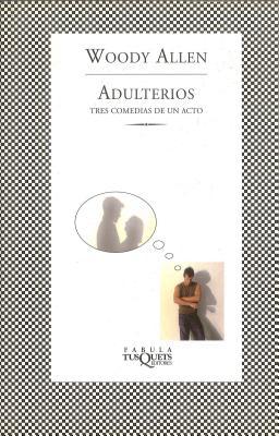 Adulterios: Tres Comedias de un Acto - Allen, Woody, and Barbero, Silvia (Translated by)