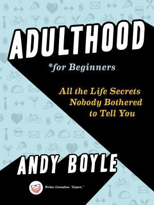 Adulthood for Beginners: All the Life Secrets Nobody Bothered to Tell You - Boyle, Andy