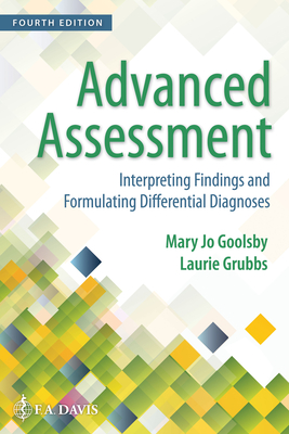 Advanced Assessment: Interpreting Findings and Formulating Differential Diagnoses - Goolsby, Mary Jo, Edd, Msn, and Grubbs, Laurie, Dr., PhD, Msn
