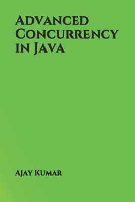 Advanced Concurrency in Java - Kumar, Ajay