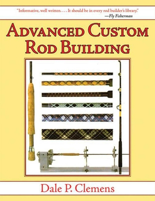 Advanced Custom Rod Building - Clemens, Dale P