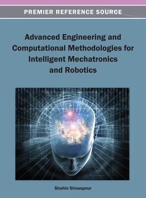 Advanced Engineering and Computational Methodologies for Intelligent Mechatronics and Robotics - Sirouspour, Shahin (Editor)