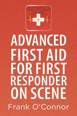 Advanced First Aid for First Responder on Scene - O'Connor, Frank