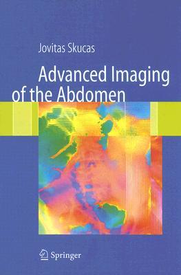 Advanced Imaging of the Abdomen - Skucas, Jovitas