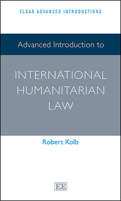 Advanced Introduction to International Humanitarian Law - Kolb, Robert