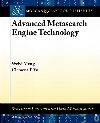 Advanced Metasearch Engine Technology - Meng, Weiyi, and Yu, Clement