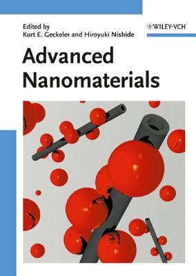 Advanced Nanomaterials - Geckeler, Kurt E (Editor), and Nishide, Hiroyuki (Editor)