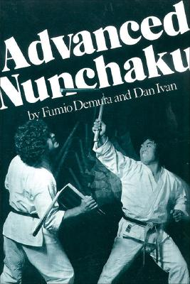Advanced Nunchaku - Demura, Fumio, and Ivan, Dan, and Johnson, Gilbert (Editor)