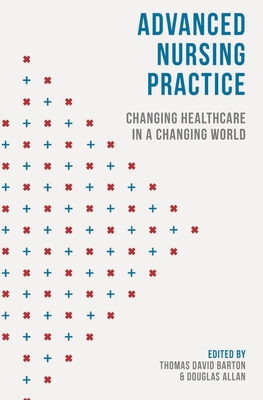 Advanced Nursing Practice: Changing Healthcare in a Changing World - Barton, Thomas David (Editor), and Allan, Douglas (Editor)