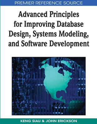 Advanced Principles for Improving Database Design, Systems Modeling and Software Development - Siau, Keng
