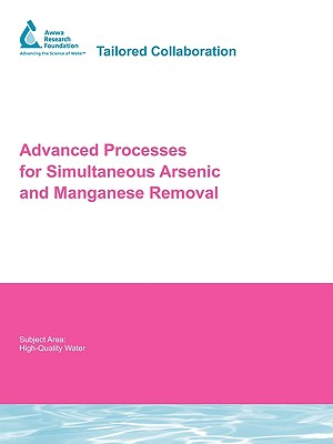 Advanced Processes for Simultaneous Arsenic and Manganese Removal - Chang, Yu Jung (Prepared for publication by), and Black, Bryan D (Prepared for publication by), and Chang, D
