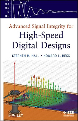 Advanced Signal Integrity for High-Speed Digital Designs - Hall, Stephen H, and Heck, Howard L