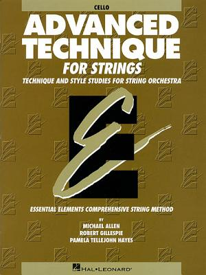 Advanced Technique for Strings (Essential Elements Series): Cello - Gillespie, Robert, and Tellejohn Hayes, Pamela, and Allen, Michael
