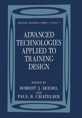 Advanced Technologies Applied to Training Design - Seidel, Robert J (Editor)