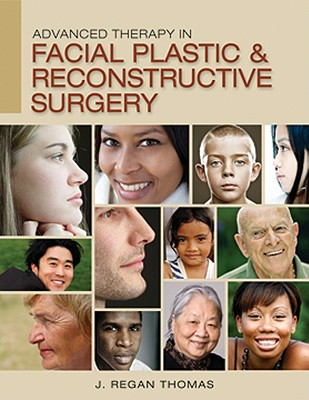 Advanced Therapy in Facial Plastic and Reconstructive Surgery - Thomas, J Regan