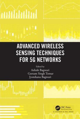 Advanced Wireless Sensing Techniques for 5G Networks - Bagwari, Ashish (Editor), and Tomar, Geetam Singh (Editor), and Bagwari, Jyotshana (Editor)