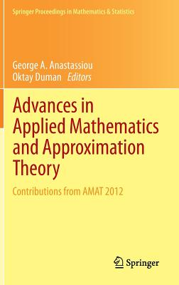 Advances in Applied Mathematics and Approximation Theory: Contributions from Amat 2012 - Anastassiou, George A (Editor)