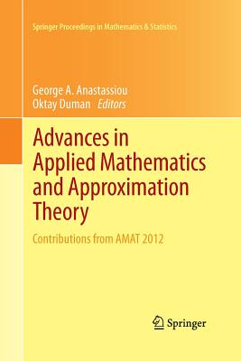 Advances in Applied Mathematics and Approximation Theory: Contributions from Amat 2012 - Anastassiou, George a (Editor), and Duman, Oktay (Editor)