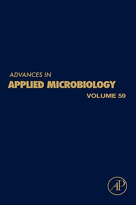 Advances in Applied Microbiology, Volume 59 - Laskin, Allen I (Editor)