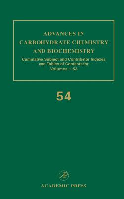 Advances in Carbohydrate Chemistry and Biochemistry: Cumulative Subject and Author Indexes, and Tables of Contents - Horton, Derek (Editor)