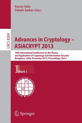Advances in Cryptology - Asiacrypt 2013: 19th International Conference on the Theory and Application of Cryptology and Information, Bengaluru, India, December 1-5, 2013, Proceedings, Part I - Sako, Kazue (Editor), and Sarkar, Palash (Editor)