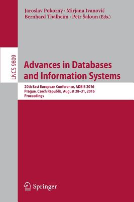 Advances in Databases and Information Systems: 20th East European Conference, Adbis 2016, Prague, Czech Republic, August 28-31, 2016, Proceedings - Pokorny, Jaroslav (Editor)
