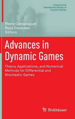 Advances in Dynamic Games: Theory, Applications, and Numerical Methods for Differential and Stochastic Games - Cardaliaguet, Pierre (Editor), and Cressman, Ross (Editor)