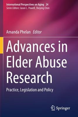 Advances in Elder Abuse Research: Practice, Legislation and Policy - Phelan, Amanda (Editor)