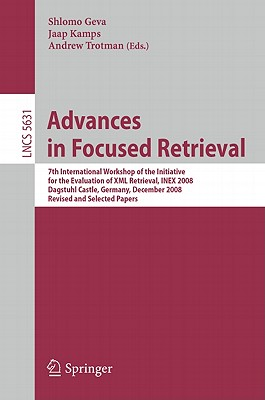 Advances in Focused Retrieval: 7th International Workshop of the Initiative for the Evaluation of XML Retrieval, INEX 2008, Dagstuhl Castle, Germany, December 15-18, 2009, Revised and Selected Papers - Geva, Shlomo (Editor)