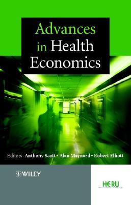 Advances in Health Economics - Scott, Anthony (Editor)